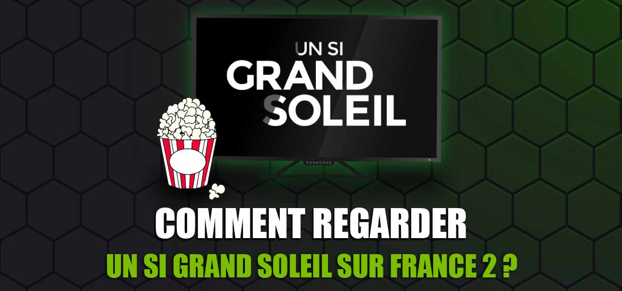 regarder un si grand soleil-streaming