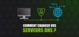 Comment changer les DNS de votre appareil ? Mon tuto