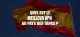 Le meilleur VPN Espagne à mettre dans vos bagages