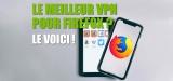 Easy l'extension VPN Firefox qui va bien !