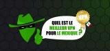 Protégez-vous, voyagez avec un VPN pour le Mexique !