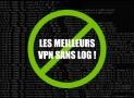 Les meilleurs VPN sans log 2018 : rester anonyme grâce au no log !