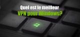 VPN pour Windows 10, une mesure d'urgence pour votre vie privée