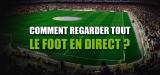 Comment regarder le foot en direct en toute simplicité ?