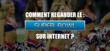 Comment regarder le Superbowl en direct sur internet ? Màj. 2020