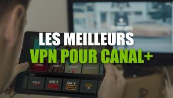 Voici comment voir Canal Plus a l'étranger en 2020 avec un VPN !