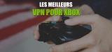 XBox VPN : libérez le potentiel de votre console !